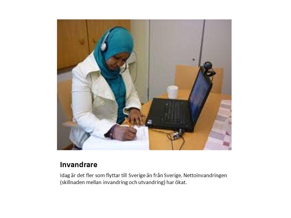Invandrare Idag är det fler som flyttar till Sverige än från Sverige.