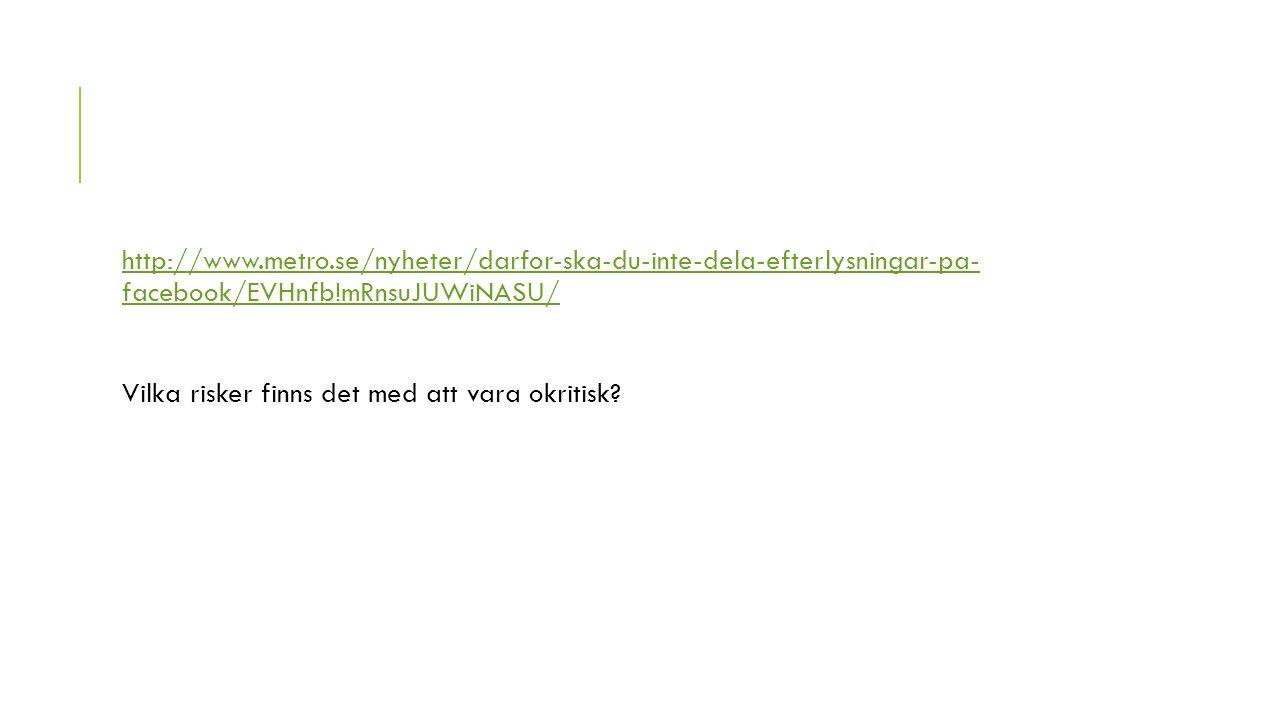 http://www.metro.se/nyheter/darfor-ska-du-inte-dela-efterlysningar-pa- facebook/EVHnfb!mRnsuJUWiNASU/http://www.metro.se/nyheter/darfor-ska-du-inte-de