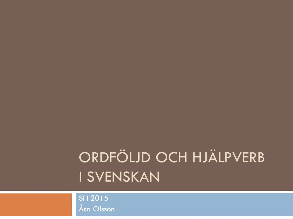 ORDFÖLJD OCH HJÄLPVERB I SVENSKAN SFI 2015 Åsa Olsson