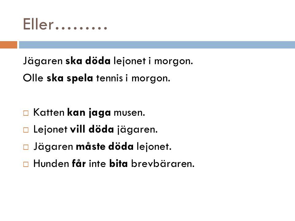 Eller……… Jägaren ska döda lejonet i morgon. Olle ska spela tennis i morgon.