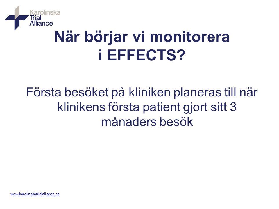 www. karolinskatrialalliance.se När börjar vi monitorera i EFFECTS? Första besöket på kliniken planeras till när klinikens första patient gjort sitt 3