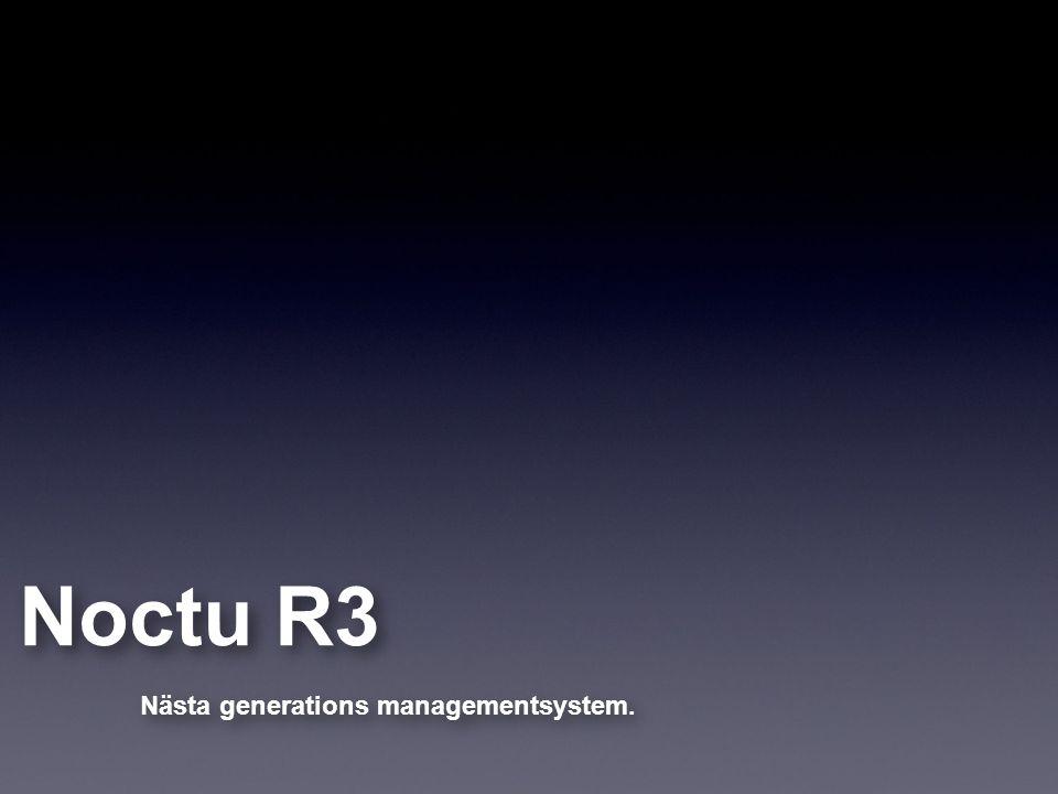 Noctu R3 Nästa generations managementsystem.