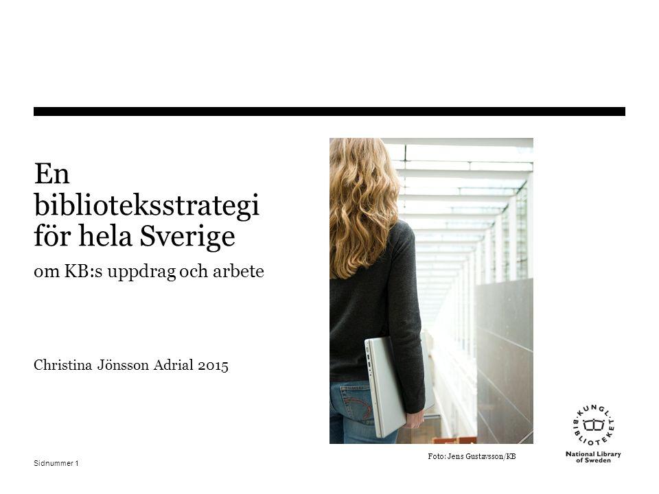 Sidnummer 1 En biblioteksstrategi för hela Sverige om KB:s uppdrag och arbete Christina Jönsson Adrial 2015 Foto: Jens Gustavsson/KB