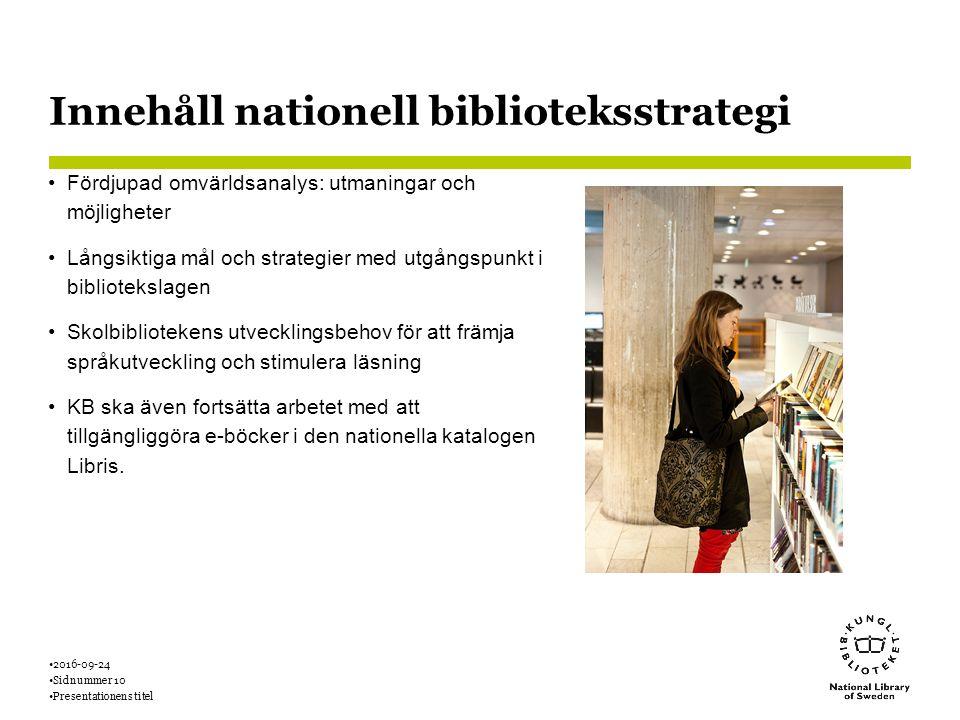 Innehåll nationell biblioteksstrategi Fördjupad omvärldsanalys: utmaningar och möjligheter Långsiktiga mål och strategier med utgångspunkt i bibliotekslagen Skolbibliotekens utvecklingsbehov för att främja språkutveckling och stimulera läsning KB ska även fortsätta arbetet med att tillgängliggöra e-böcker i den nationella katalogen Libris.