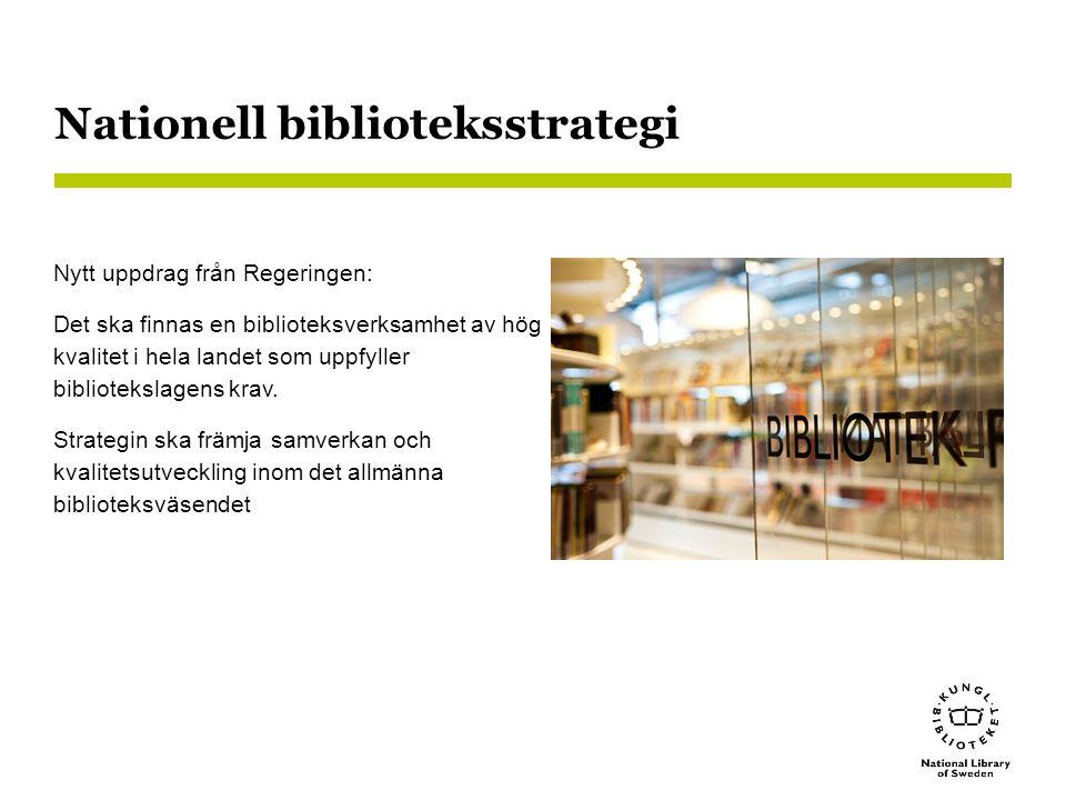 Nationell biblioteksstrategi Nytt uppdrag från Regeringen: Det ska finnas en biblioteksverksamhet av hög kvalitet i hela landet som uppfyller bibliotekslagens krav.
