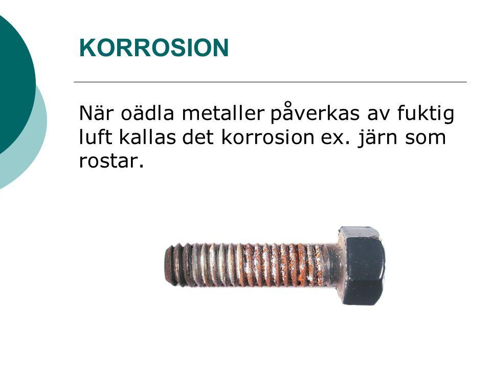 KORROSION När oädla metaller påverkas av fuktig luft kallas det korrosion ex. järn som rostar.