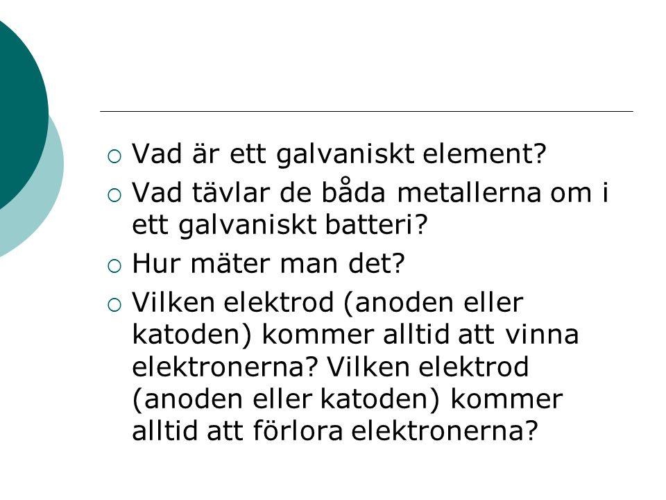  Vad är ett galvaniskt element.  Vad tävlar de båda metallerna om i ett galvaniskt batteri.