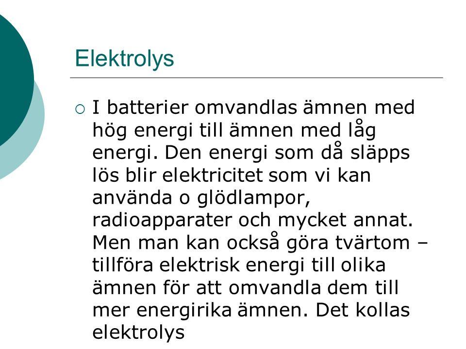 Elektrolys  I batterier omvandlas ämnen med hög energi till ämnen med låg energi.