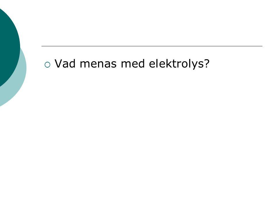  Vad menas med elektrolys
