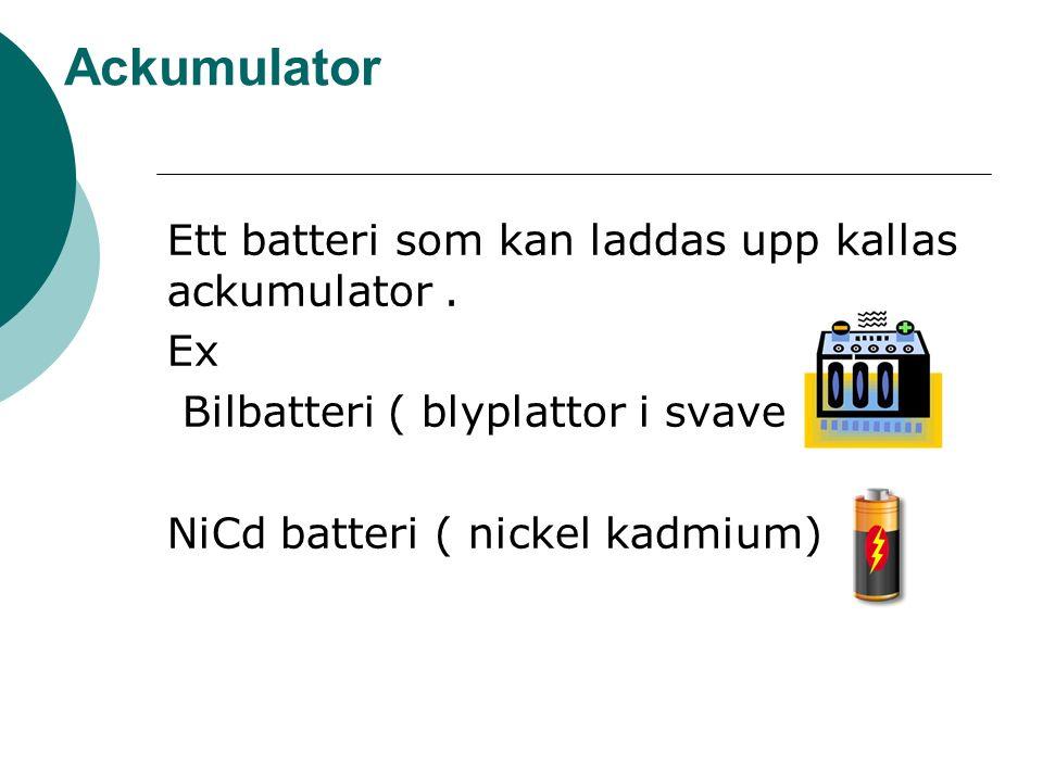 Ackumulator Ett batteri som kan laddas upp kallas ackumulator.