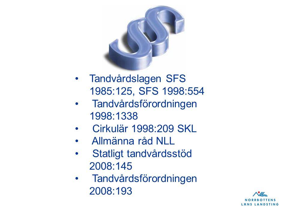 Tandvårdslagen SFS 1985:125, SFS 1998:554 Tandvårdsförordningen 1998:1338 Cirkulär 1998:209 SKL Allmänna råd NLL Statligt tandvårdsstöd 2008:145 Tandvårdsförordningen 2008:193
