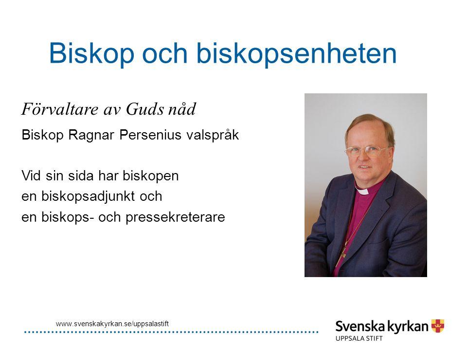 Biskop och biskopsenheten Förvaltare av Guds nåd Biskop Ragnar Persenius valspråk Vid sin sida har biskopen en biskopsadjunkt och en biskops- och pres