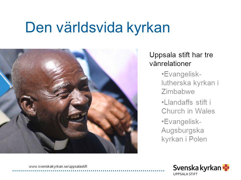 Den världsvida kyrkan Uppsala stift har tre vänrelationer Evangelisk- lutherska kyrkan i Zimbabwe Llandaffs stift i Church in Wales Evangelisk- Augsbu