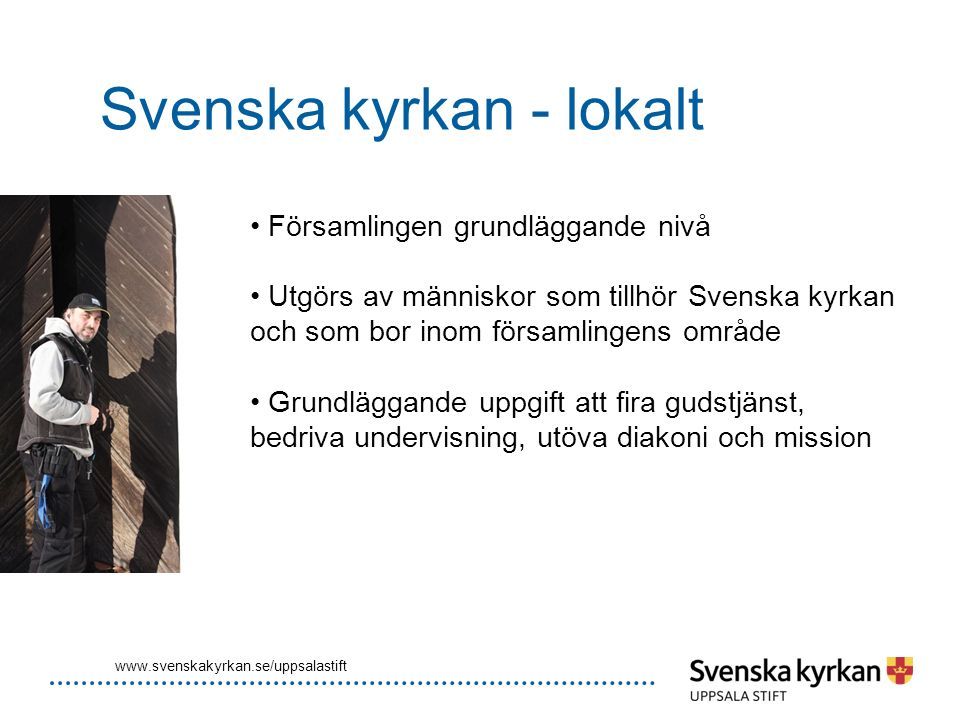 Svenska kyrkan - lokalt Församlingen grundläggande nivå Utgörs av människor som tillhör Svenska kyrkan och som bor inom församlingens område Grundlägg