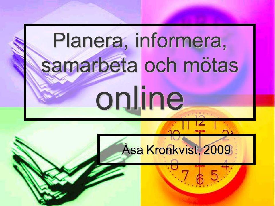 Åsa Kronkvist http://uggleblogg.pedagogbloggar.se Mötas online Adobe Connect Now Adobe Connect Now Webbkamera, chatt, fildelning, whiteboard, skärmdelning Webbkamera, chatt, fildelning, whiteboard, skärmdelning http://www.acrobat.com http://www.acrobat.com http://www.acrobat.com Skype Skype Skype Out för att ringa till en vanlig telefon Skype Out för att ringa till en vanlig telefon http://www.skype.com http://www.skype.com http://www.skype.com MSN MSN http://get.live.com/messenger/features http://get.live.com/messenger/features http://get.live.com/messenger/features