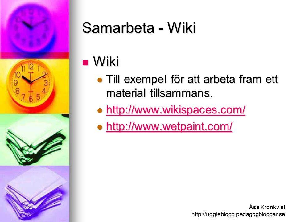 Åsa Kronkvist http://uggleblogg.pedagogbloggar.se Samarbeta - Wiki Wiki Wiki Till exempel för att arbeta fram ett material tillsammans.