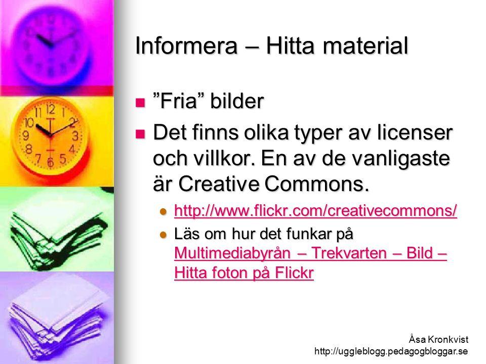 Åsa Kronkvist http://uggleblogg.pedagogbloggar.se Informera – Hitta material Fria bilder Fria bilder Det finns olika typer av licenser och villkor.