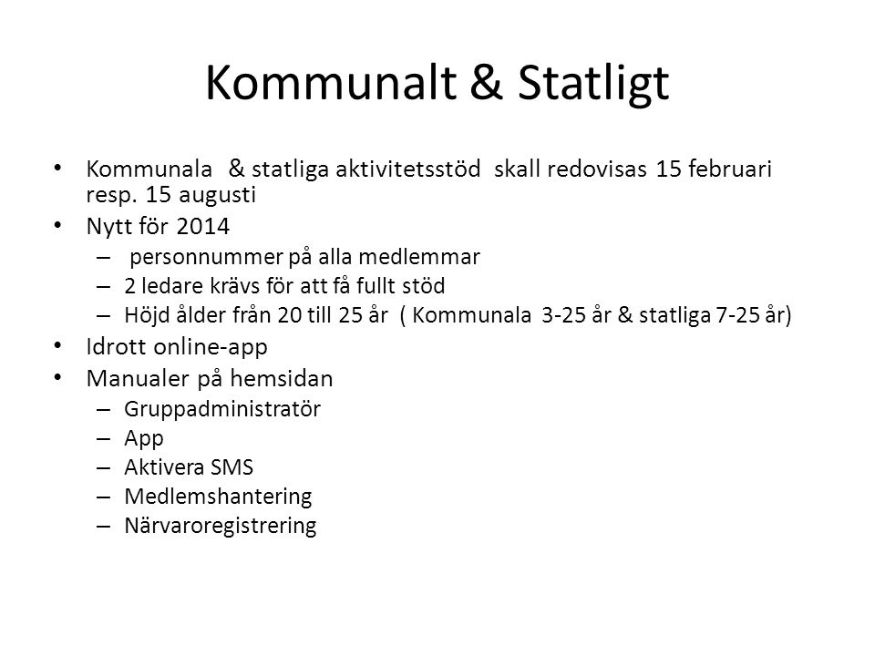 Kommunalt & Statligt Kommunala & statliga aktivitetsstöd skall redovisas 15 februari resp. 15 augusti Nytt för 2014 – personnummer på alla medlemmar –