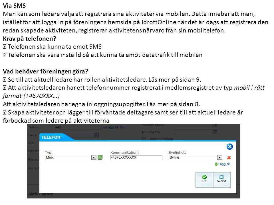 Via SMS Man kan som ledare välja att registrera sina aktiviteter via mobilen. Detta innebär att man, istället för att logga in på föreningens hemsida