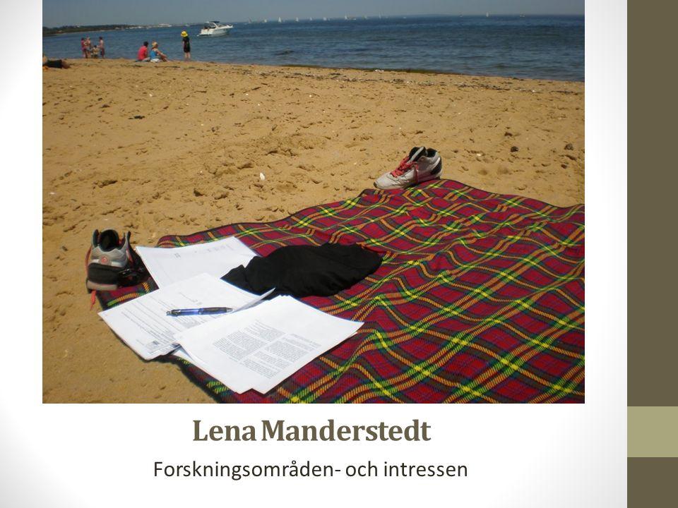 Lena Manderstedt Forskningsområden- och intressen