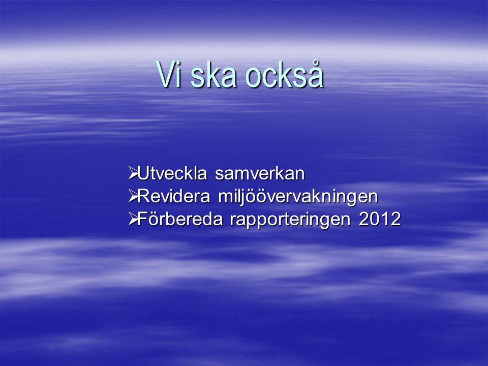 Vi ska också  Utveckla samverkan  Revidera miljöövervakningen  Förbereda rapporteringen 2012