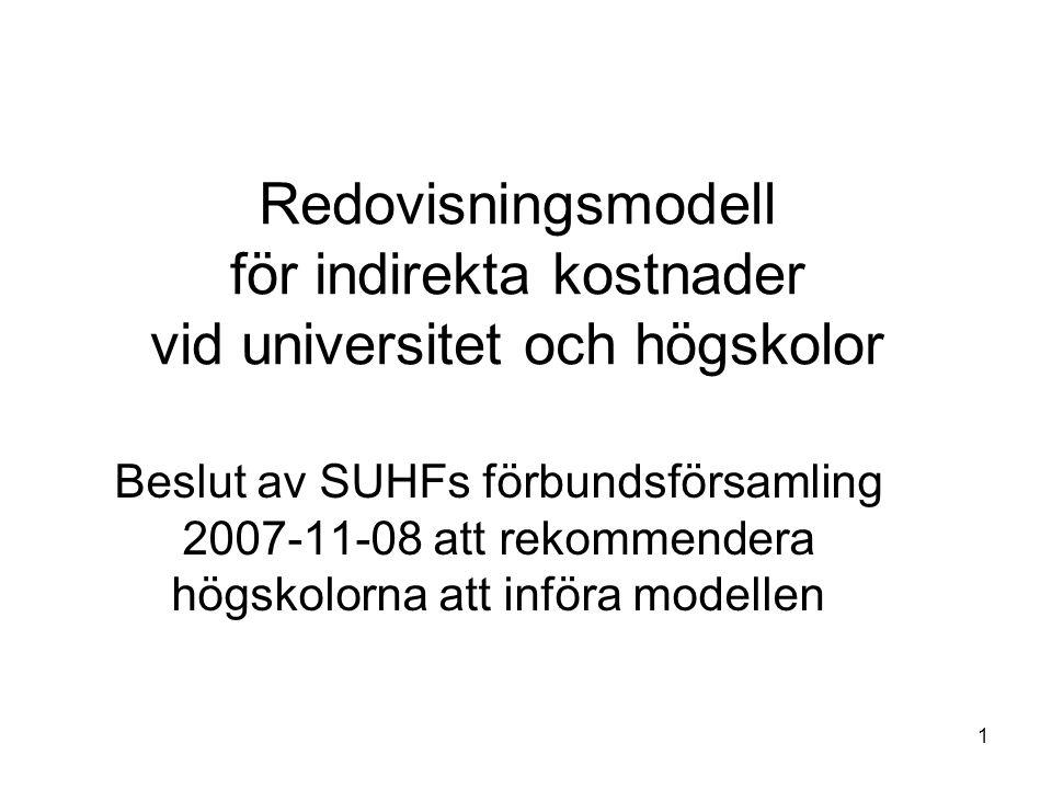1 Redovisningsmodell för indirekta kostnader vid universitet och högskolor Beslut av SUHFs förbundsförsamling 2007-11-08 att rekommendera högskolorna att införa modellen
