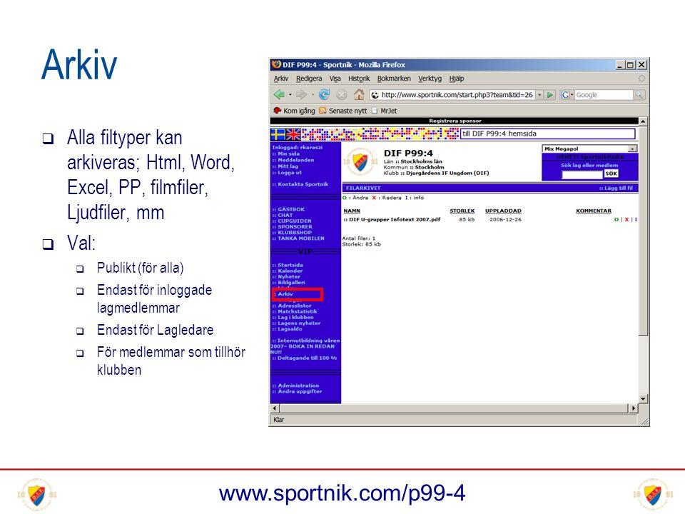 www.sportnik.com/p99-4 Arkiv  Alla filtyper kan arkiveras; Html, Word, Excel, PP, filmfiler, Ljudfiler, mm  Val:  Publikt (för alla)  Endast för inloggade lagmedlemmar  Endast för Lagledare  För medlemmar som tillhör klubben