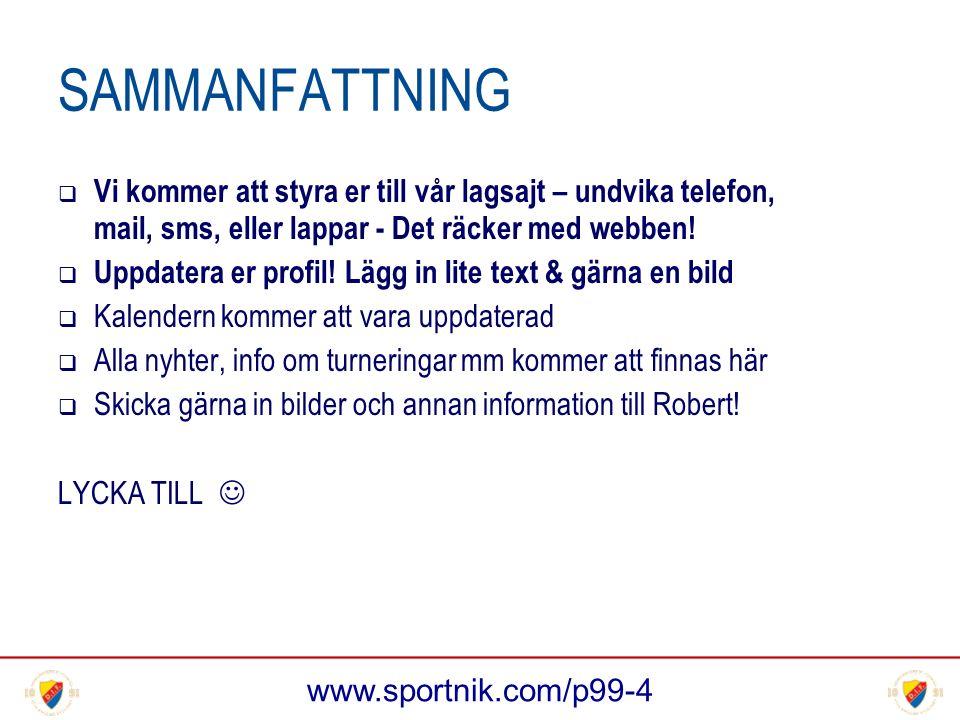 www.sportnik.com/p99-4 SAMMANFATTNING  Vi kommer att styra er till vår lagsajt – undvika telefon, mail, sms, eller lappar - Det räcker med webben.