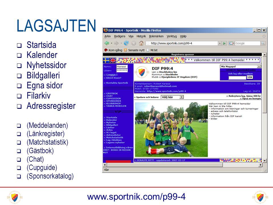 www.sportnik.com/p99-4 LAGSAJTEN  Startsida  Kalender  Nyhetssidor  Bildgalleri  Egna sidor  Filarkiv  Adressregister  (Meddelanden)  (Länkregister)  (Matchstatistik)  (Gästbok)  (Chat)  (Cupguide)  (Sponsorkatalog)