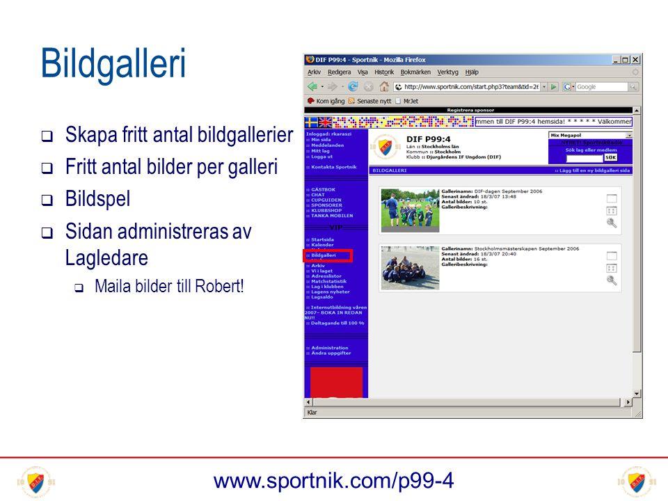 www.sportnik.com/p99-4 Bildgalleri  Skapa fritt antal bildgallerier  Fritt antal bilder per galleri  Bildspel  Sidan administreras av Lagledare  Maila bilder till Robert!