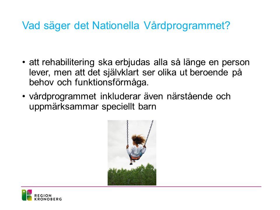 Vad säger det Nationella Vårdprogrammet? att rehabilitering ska erbjudas alla så länge en person lever, men att det självklart ser olika ut beroende p