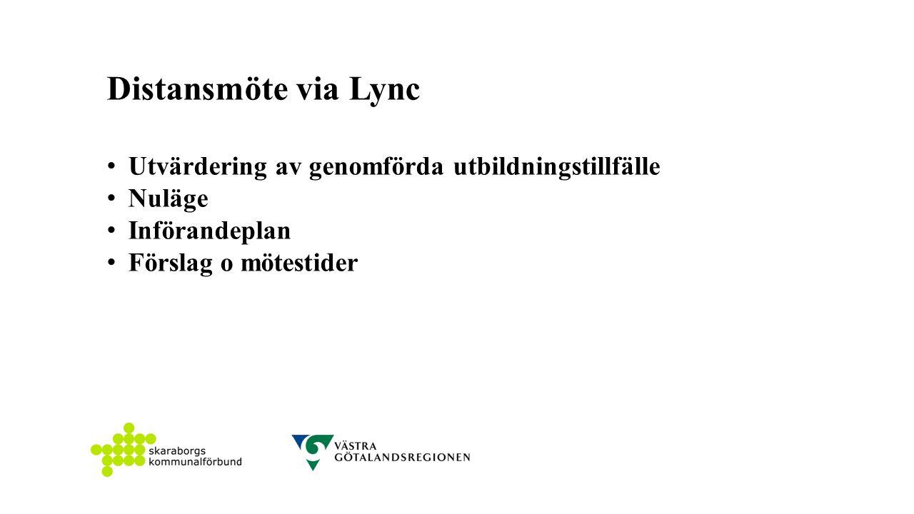 Distansmöte via Lync Utvärdering av genomförda utbildningstillfälle Nuläge Införandeplan Förslag o mötestider