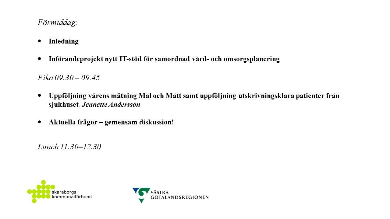 Förmiddag:  Inledning  Införandeprojekt nytt IT-stöd för samordnad vård- och omsorgsplanering Fika 09.30 – 09.45  Uppföljning vårens mätning Mål och Mått samt uppföljning utskrivningsklara patienter från sjukhuset, Jeanette Andersson  Aktuella frågor – gemensam diskussion.
