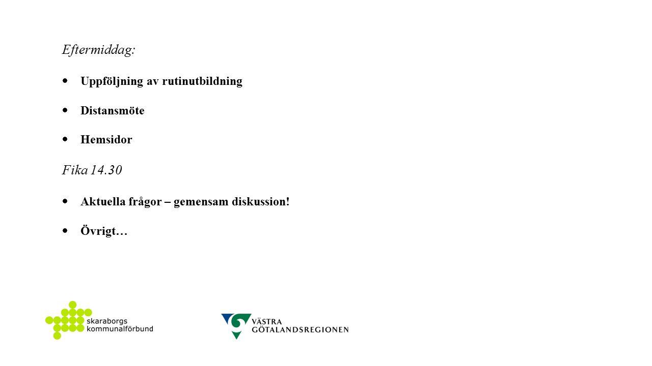 Eftermiddag:  Uppföljning av rutinutbildning  Distansmöte  Hemsidor Fika 14.30  Aktuella frågor – gemensam diskussion.
