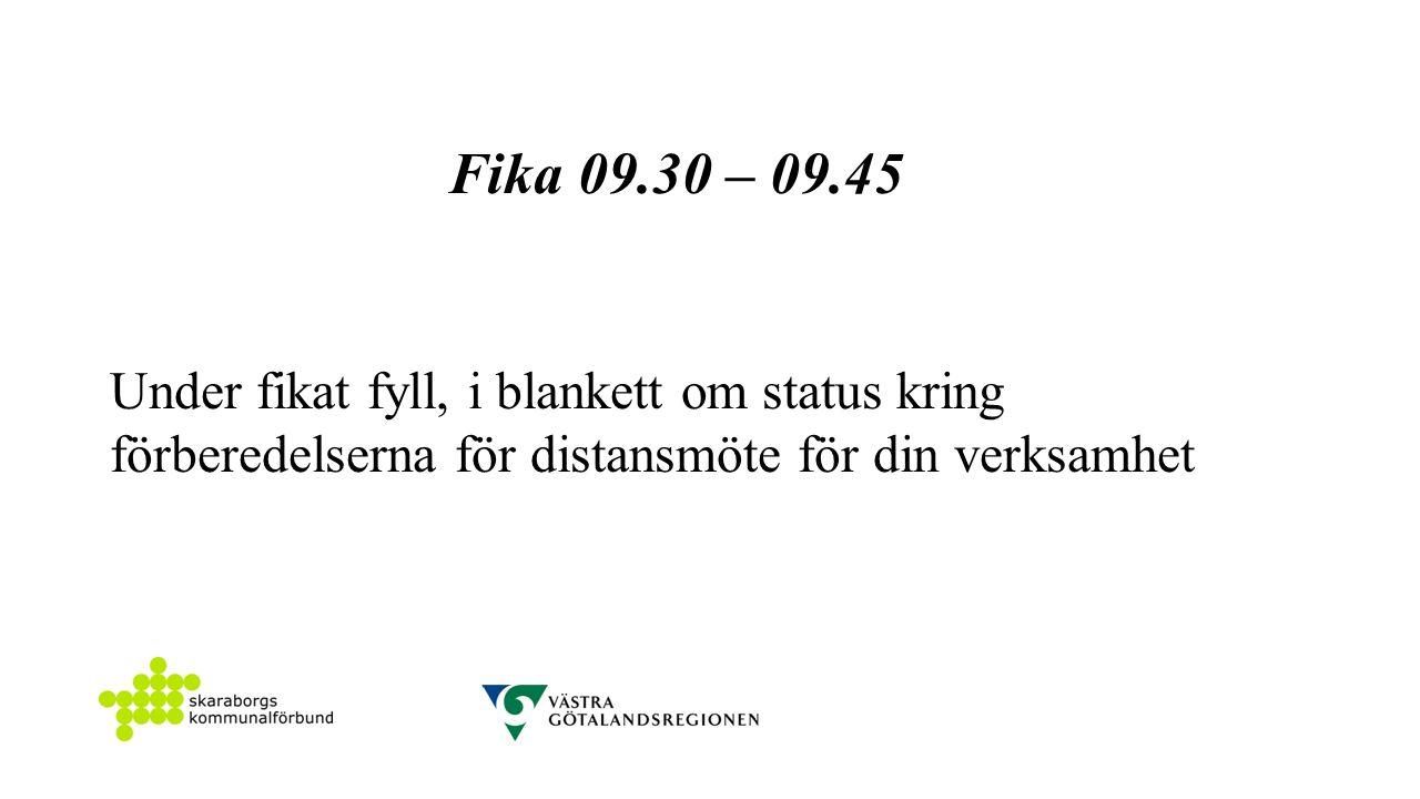 Fika 09.30 – 09.45 Under fikat fyll, i blankett om status kring förberedelserna för distansmöte för din verksamhet