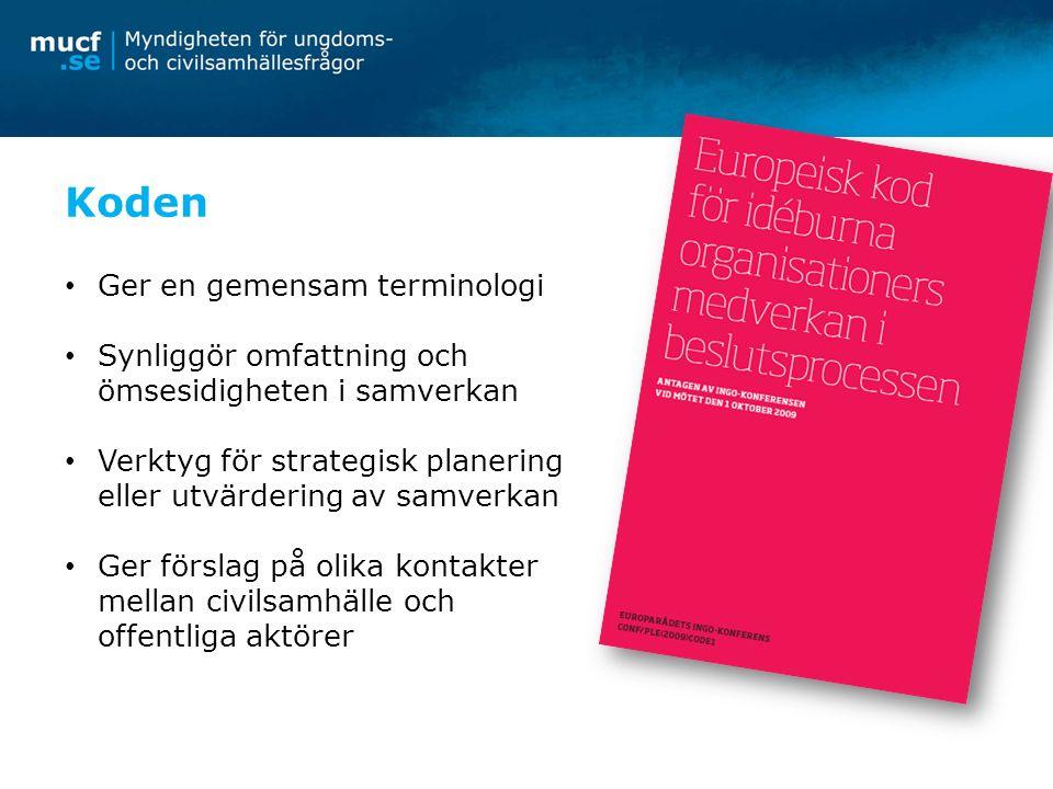 Koden Ger en gemensam terminologi Synliggör omfattning och ömsesidigheten i samverkan Verktyg för strategisk planering eller utvärdering av samverkan Ger förslag på olika kontakter mellan civilsamhälle och offentliga aktörer