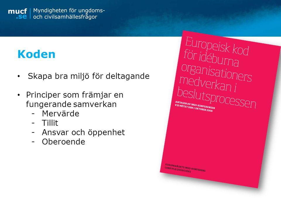 Koden Skapa bra miljö för deltagande Principer som främjar en fungerande samverkan -Mervärde -Tillit -Ansvar och öppenhet -Oberoende
