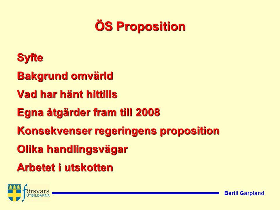 Bertil Garpland ÖS Proposition Syfte Bakgrund omvärld Vad har hänt hittills Egna åtgärder fram till 2008 Konsekvenser regeringens proposition Olika handlingsvägar Arbetet i utskotten