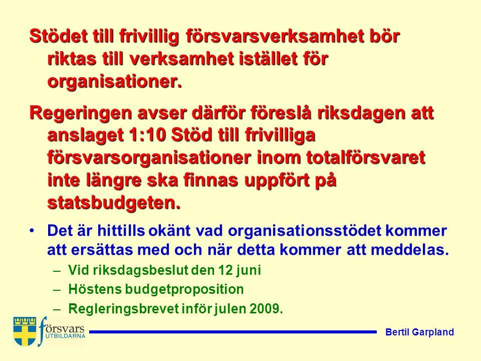Bertil Garpland Stödet till frivillig försvarsverksamhet bör riktas till verksamhet istället för organisationer.