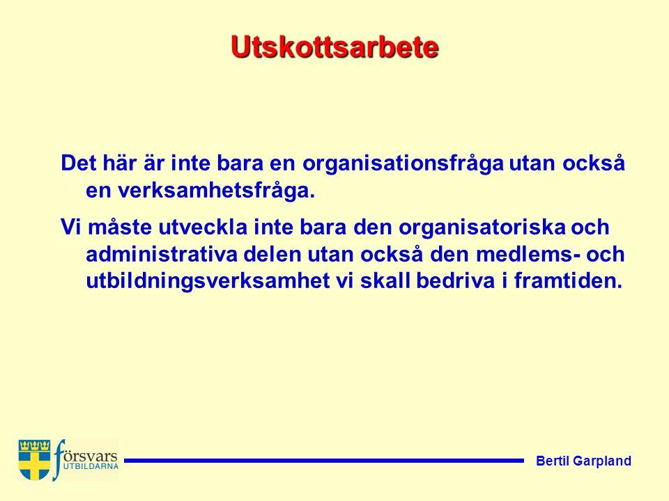 Bertil Garpland Utskottsarbete Det här är inte bara en organisationsfråga utan också en verksamhetsfråga.