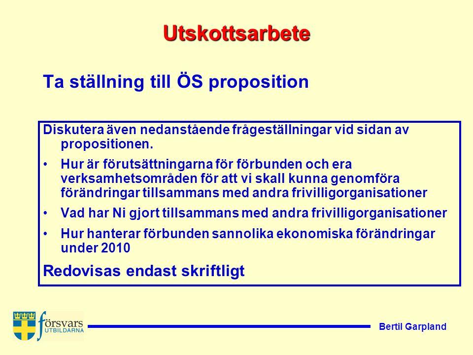 Bertil Garpland Utskottsarbete Ta ställning till ÖS proposition Diskutera även nedanstående frågeställningar vid sidan av propositionen.