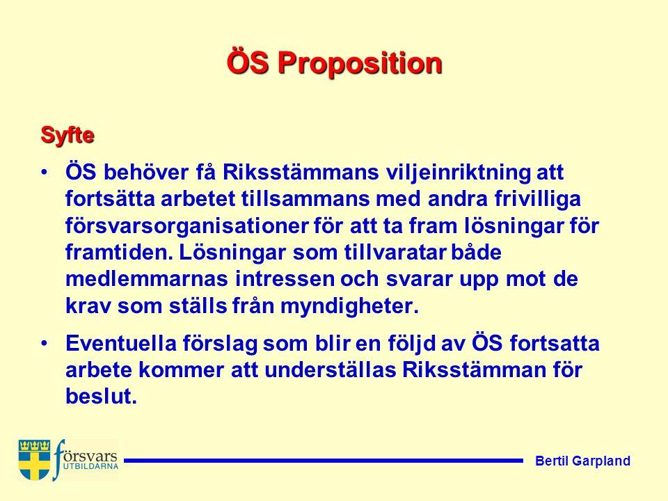 Bertil Garpland ÖS Proposition Syfte ÖS behöver få Riksstämmans viljeinriktning att fortsätta arbetet tillsammans med andra frivilliga försvarsorganisationer för att ta fram lösningar för framtiden.