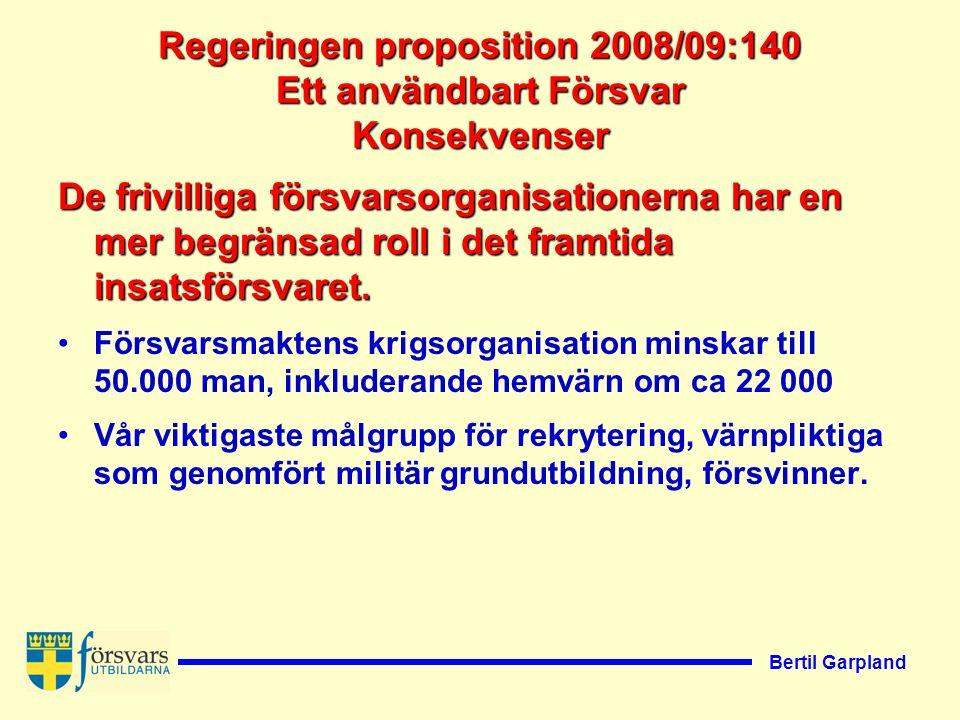 Bertil Garpland Regeringen proposition 2008/09:140 Ett användbart Försvar Konsekvenser De frivilliga försvarsorganisationerna har en mer begränsad roll i det framtida insatsförsvaret.