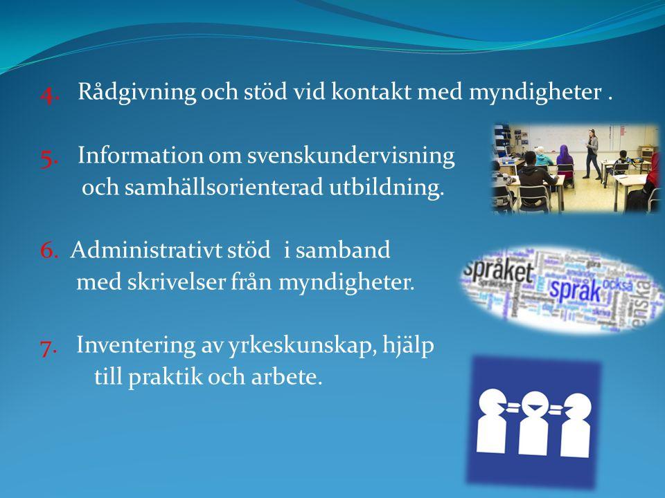 4. Rådgivning och stöd vid kontakt med myndigheter. 5. Information om svenskundervisning och samhällsorienterad utbildning. 6. Administrativt stöd i s