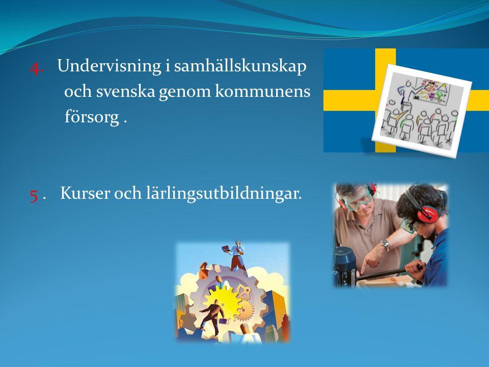 4. Undervisning i samhällskunskap och svenska genom kommunens försorg. 5. Kurser och lärlingsutbildningar.