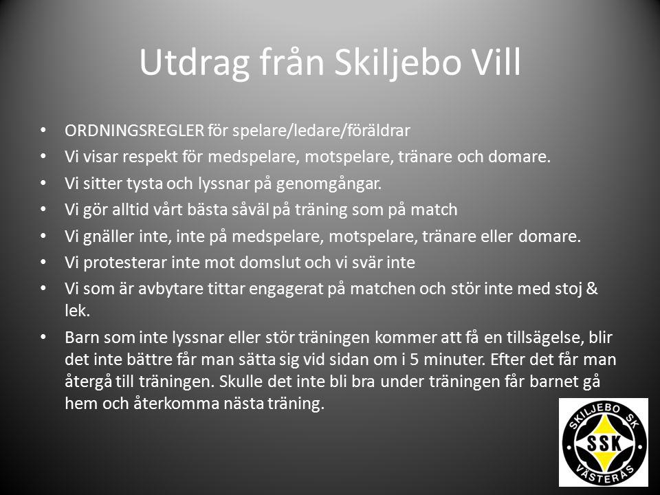 Utdrag från Skiljebo Vill ORDNINGSREGLER för spelare/ledare/föräldrar Vi visar respekt för medspelare, motspelare, tränare och domare.
