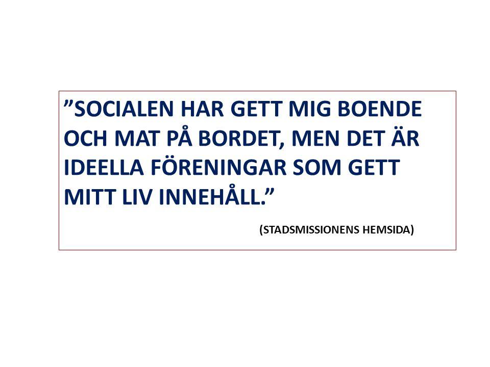 SOCIALEN HAR GETT MIG BOENDE OCH MAT PÅ BORDET, MEN DET ÄR IDEELLA FÖRENINGAR SOM GETT MITT LIV INNEHÅLL. (STADSMISSIONENS HEMSIDA)
