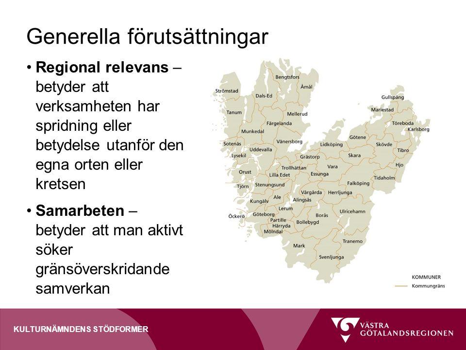 KULTURNÄMNDENS STÖDFORMER Generella förutsättningar Regional relevans – betyder att verksamheten har spridning eller betydelse utanför den egna orten