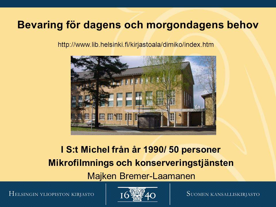 http://www.lib.helsinki.fi/kirjastoala/dimiko/index.htm I S:t Michel från år 1990/ 50 personer Mikrofilmnings och konserveringstjänsten Majken Bremer-