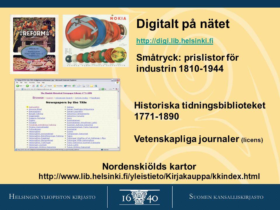 Digitalt på nätet http://digi.lib.helsinki.fi http://digi.lib.helsinki.fi Småtryck: prislistor för industrin 1810-1944 Historiska tidningsbiblioteket 1771-1890 Vetenskapliga journaler (licens) Nordenskiölds kartor http://www.lib.helsinki.fi/yleistieto/Kirjakauppa/kkindex.html